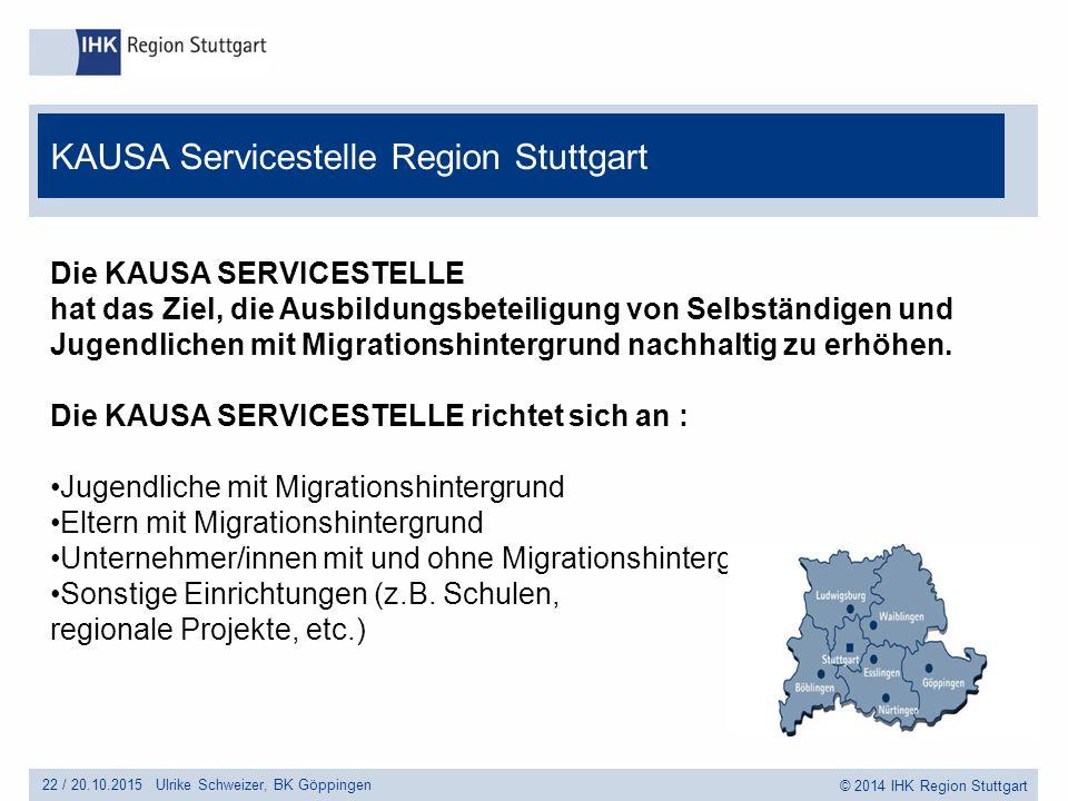 © 2014 IHK Region Stuttgart Die KAUSA SERVICESTELLE hat das Ziel, die Ausbildungsbeteiligung von Selbständigen und Jugendlichen mit Migrationshintergr