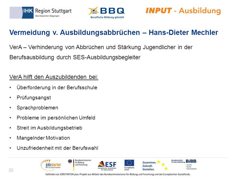 25 Vermeidung v. Ausbildungsabbrüchen – Hans-Dieter Mechler VerA – Verhinderung von Abbrüchen und Stärkung Jugendlicher in der Berufsausbildung durch