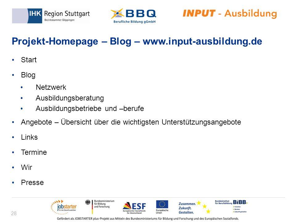 28 Projekt-Homepage – Blog – www.input-ausbildung.de Start Blog Netzwerk Ausbildungsberatung Ausbildungsbetriebe und –berufe Angebote – Übersicht über