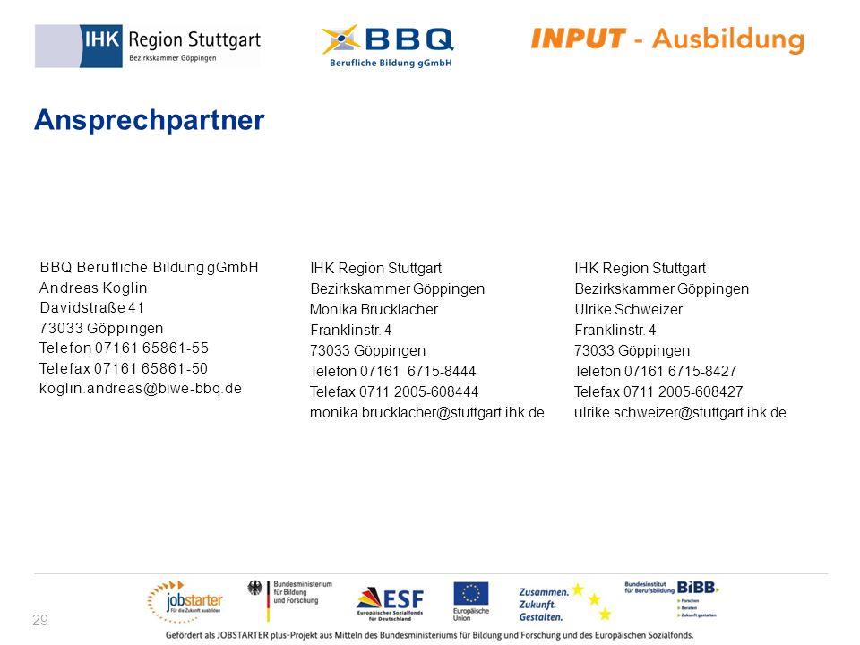 29 Ansprechpartner BBQ Berufliche Bildung gGmbH Andreas Koglin Davidstraße 41 73033 Göppingen Telefon 07161 65861-55 Telefax 07161 65861-50 koglin.and