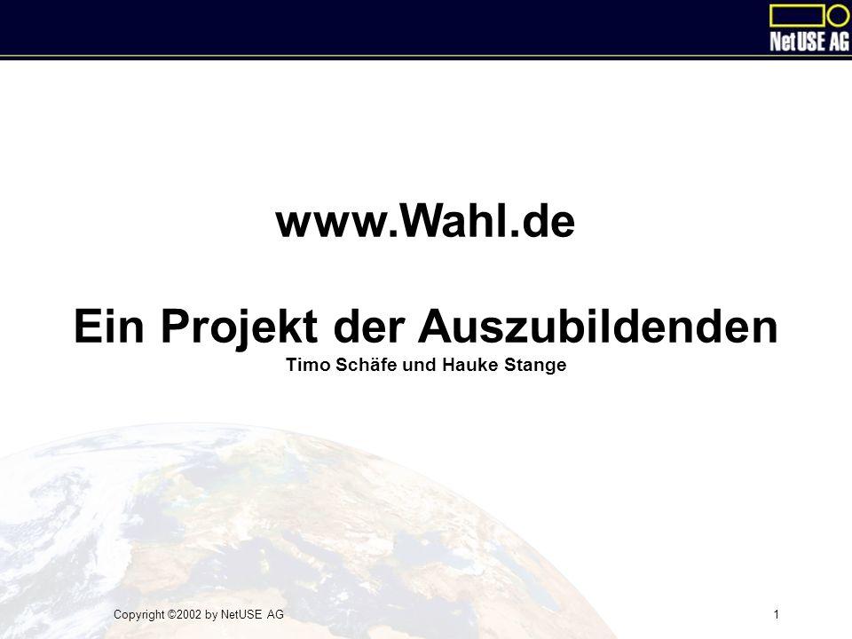 Copyright ©2002 by NetUSE AG1 www.Wahl.de Ein Projekt der Auszubildenden Timo Schäfe und Hauke Stange