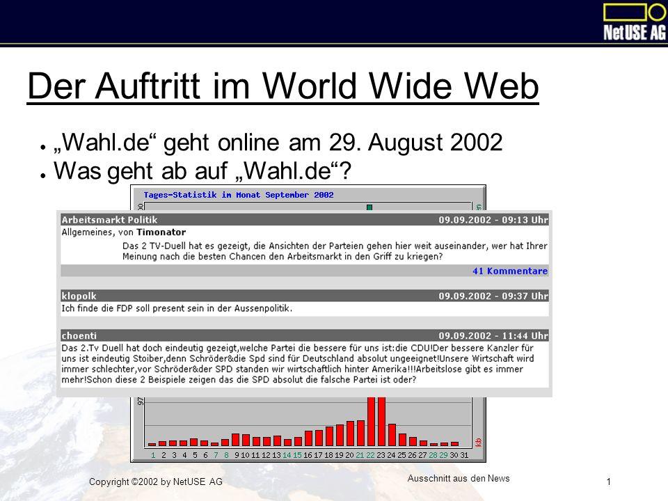 "Copyright ©2002 by NetUSE AG1 Ausschnitt aus den News Der Auftritt im World Wide Web ● ""Wahl.de"" geht online am 29. August 2002 ● Was geht ab auf ""Wah"