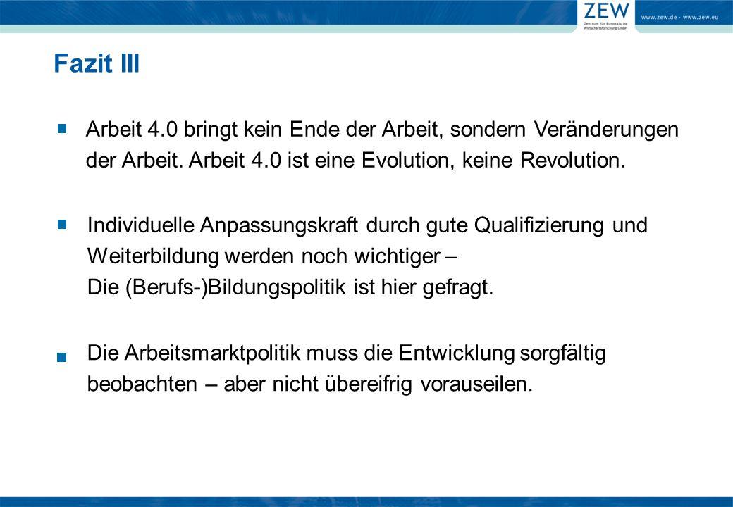Fazit III Arbeit 4.0 bringt kein Ende der Arbeit, sondern Veränderungen der Arbeit.