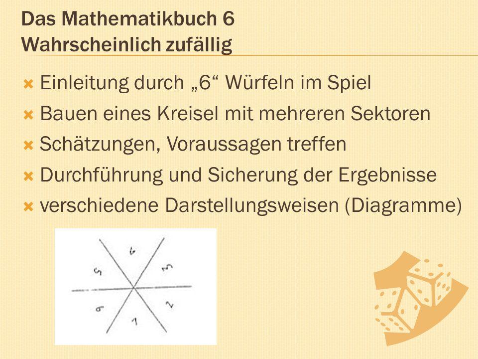 """Das Mathematikbuch 6 Wahrscheinlich zufällig  Einleitung durch """"6 Würfeln im Spiel  Bauen eines Kreisel mit mehreren Sektoren  Schätzungen, Voraussagen treffen  Durchführung und Sicherung der Ergebnisse  verschiedene Darstellungsweisen (Diagramme)"""