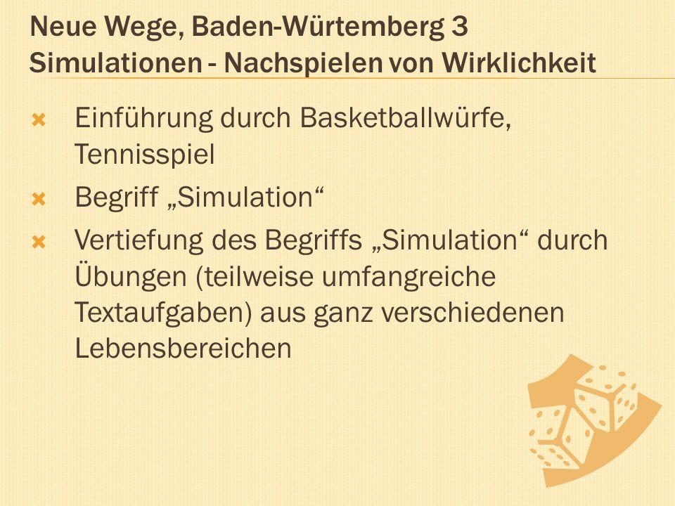 """Neue Wege, Baden-Würtemberg 3 Simulationen - Nachspielen von Wirklichkeit  Einführung durch Basketballwürfe, Tennisspiel  Begriff """"Simulation  Vertiefung des Begriffs """"Simulation durch Übungen (teilweise umfangreiche Textaufgaben) aus ganz verschiedenen Lebensbereichen"""
