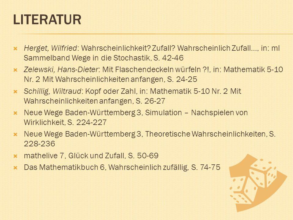 LITERATUR  Herget, Wilfried: Wahrscheinlichkeit. Zufall.