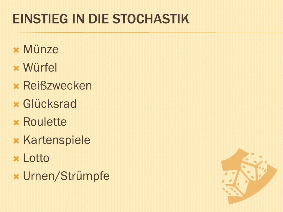 EINSTIEG IN DIE STOCHASTIK  Münze  Würfel  Reißzwecken  Glücksrad  Roulette  Kartenspiele  Lotto  Urnen/Strümpfe