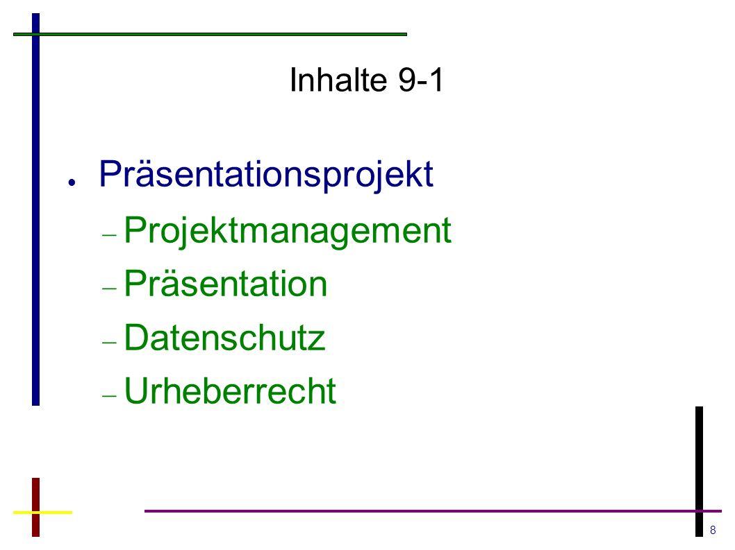 8 Inhalte 9-1 Präsentationsprojekt  Projektmanagement  Präsentation  Datenschutz  Urheberrecht