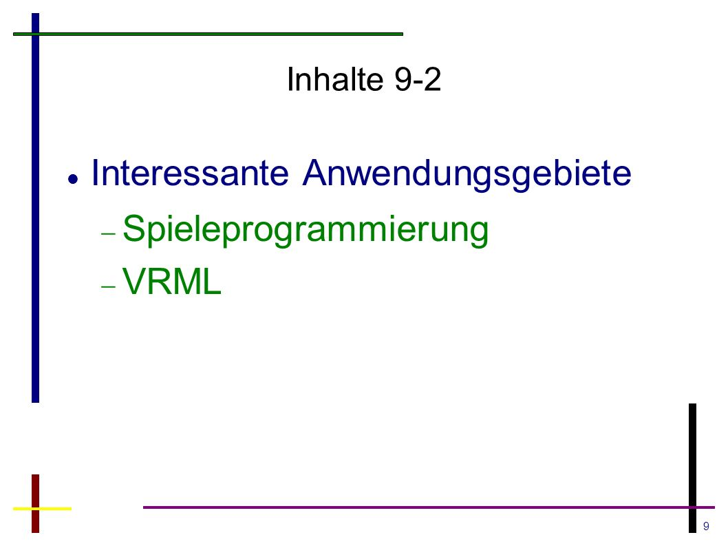 9 Inhalte 9-2 Interessante Anwendungsgebiete  Spieleprogrammierung  VRML