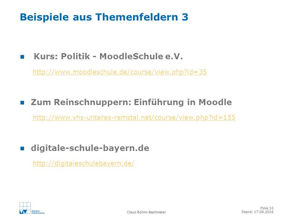 Claus Böhm-Bachmeier Folie 10 Stand: 17.09.2016 Beispiele aus Themenfeldern 3 Kurs: Politik - MoodleSchule e.V.