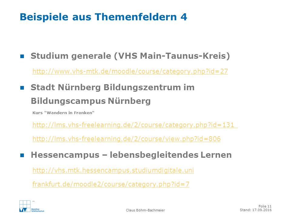 Claus Böhm-Bachmeier Folie 11 Stand: 17.09.2016 Beispiele aus Themenfeldern 4 Studium generale (VHS Main-Taunus-Kreis) http://www.vhs-mtk.de/moodle/course/category.php?id=27 Stadt Nürnberg Bildungszentrum im Bildungscampus Nürnberg Kurs Wandern in Franken http://lms.vhs-freelearning.de/2/course/category.php?id=131 http://lms.vhs-freelearning.de/2/course/view.php?id=806 Hessencampus – lebensbegleitendes Lernen http://vhs.mtk.hessencampus.studiumdigitale.uni frankfurt.de/moodle2/course/category.php?id=7