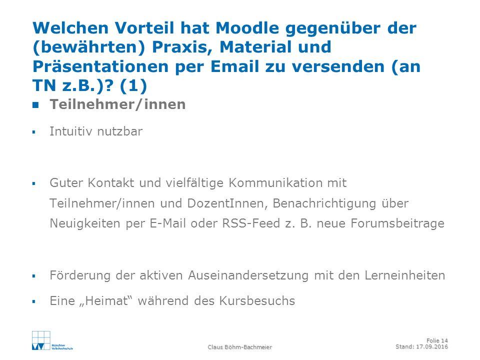 Claus Böhm-Bachmeier Folie 14 Stand: 17.09.2016 Welchen Vorteil hat Moodle gegenüber der (bewährten) Praxis, Material und Präsentationen per Email zu versenden (an TN z.B.).