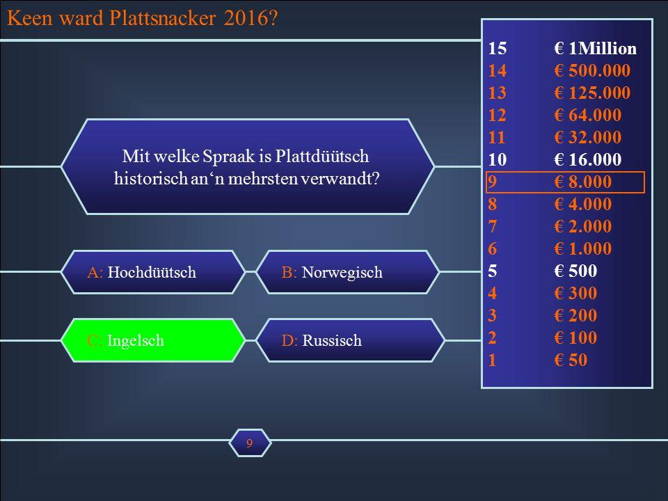 A: Hochdüütsch Mit welke Spraak is Plattdüütsch historisch an'n mehrsten verwandt.