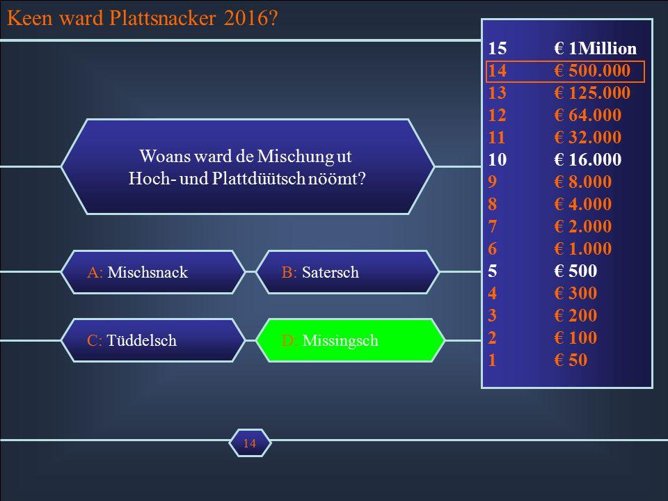 A: Mischsnack Woans ward de Mischung ut Hoch- und Plattdüütsch nöömt.