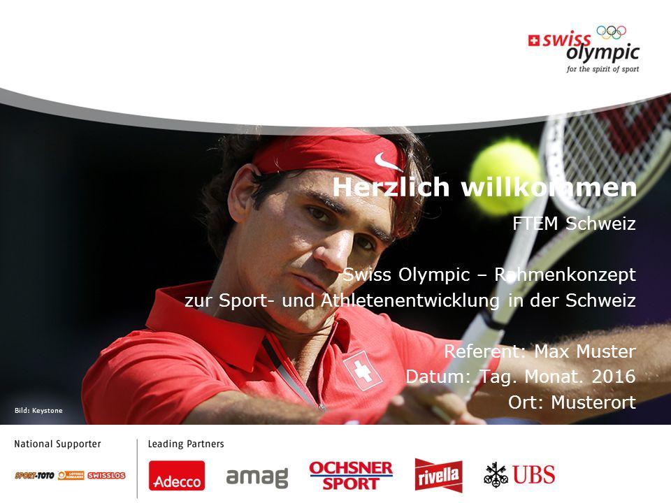 Bild: Keystone Herzlich willkommen FTEM Schweiz Swiss Olympic – Rahmenkonzept zur Sport- und Athletenentwicklung in der Schweiz Referent: Max Muster Datum: Tag.