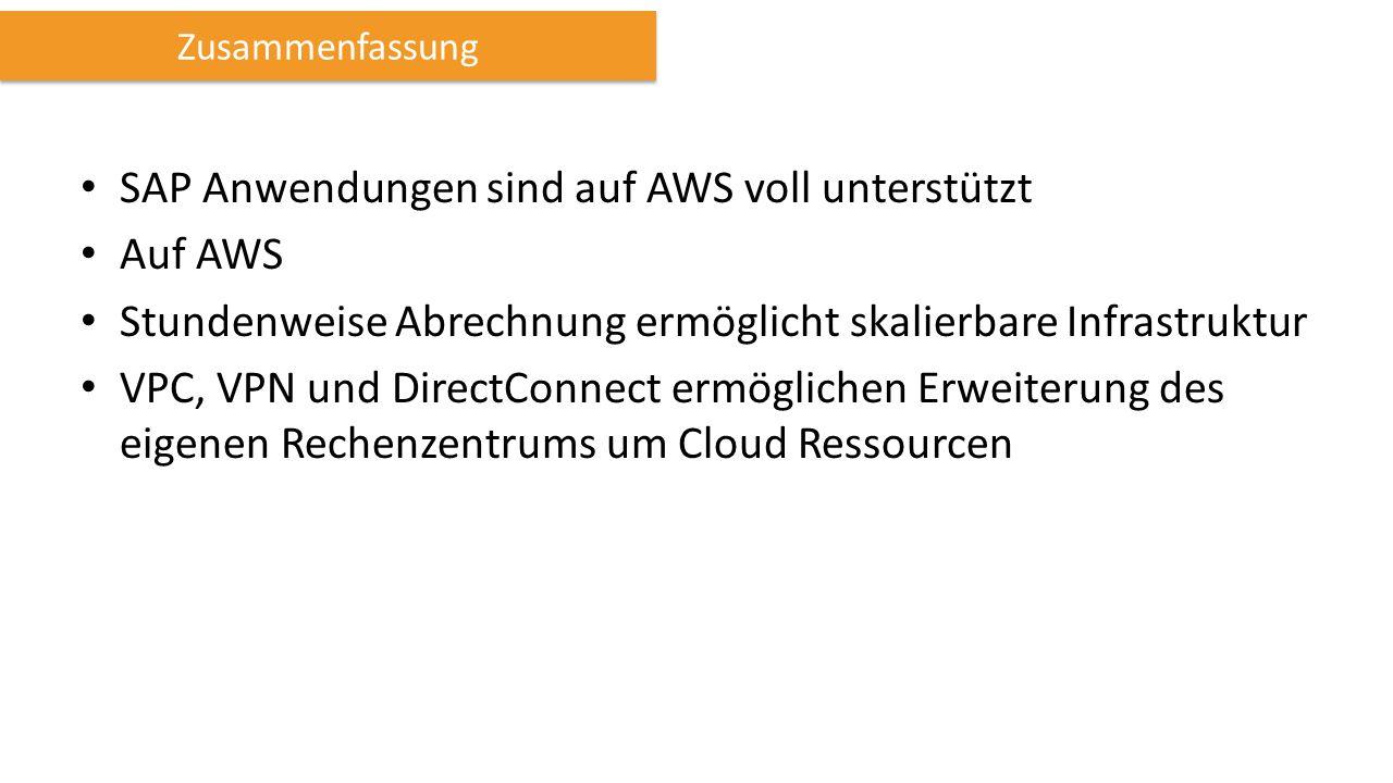 SAP Anwendungen sind auf AWS voll unterstützt Auf AWS Stundenweise Abrechnung ermöglicht skalierbare Infrastruktur VPC, VPN und DirectConnect ermöglichen Erweiterung des eigenen Rechenzentrums um Cloud Ressourcen Zusammenfassung