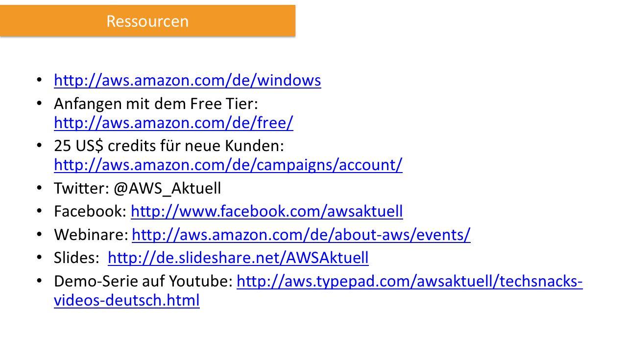 http://aws.amazon.com/de/windows Anfangen mit dem Free Tier: http://aws.amazon.com/de/free/ http://aws.amazon.com/de/free/ 25 US$ credits für neue Kunden: http://aws.amazon.com/de/campaigns/account/ http://aws.amazon.com/de/campaigns/account/ Twitter: @AWS_Aktuell Facebook: http://www.facebook.com/awsaktuellhttp://www.facebook.com/awsaktuell Webinare: http://aws.amazon.com/de/about-aws/events/http://aws.amazon.com/de/about-aws/events/ Slides: http://de.slideshare.net/AWSAktuellhttp://de.slideshare.net/AWSAktuell Demo-Serie auf Youtube: http://aws.typepad.com/awsaktuell/techsnacks- videos-deutsch.htmlhttp://aws.typepad.com/awsaktuell/techsnacks- videos-deutsch.html Ressourcen