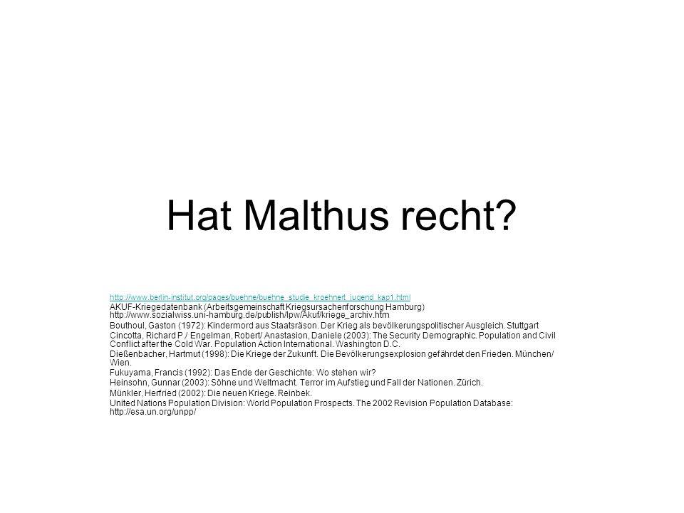 Hat Malthus recht? http://www.berlin-institut.org/pages/buehne/buehne_studie_kroehnert_jugend_kap1.html AKUF-Kriegedatenbank (Arbeitsgemeinschaft Krie