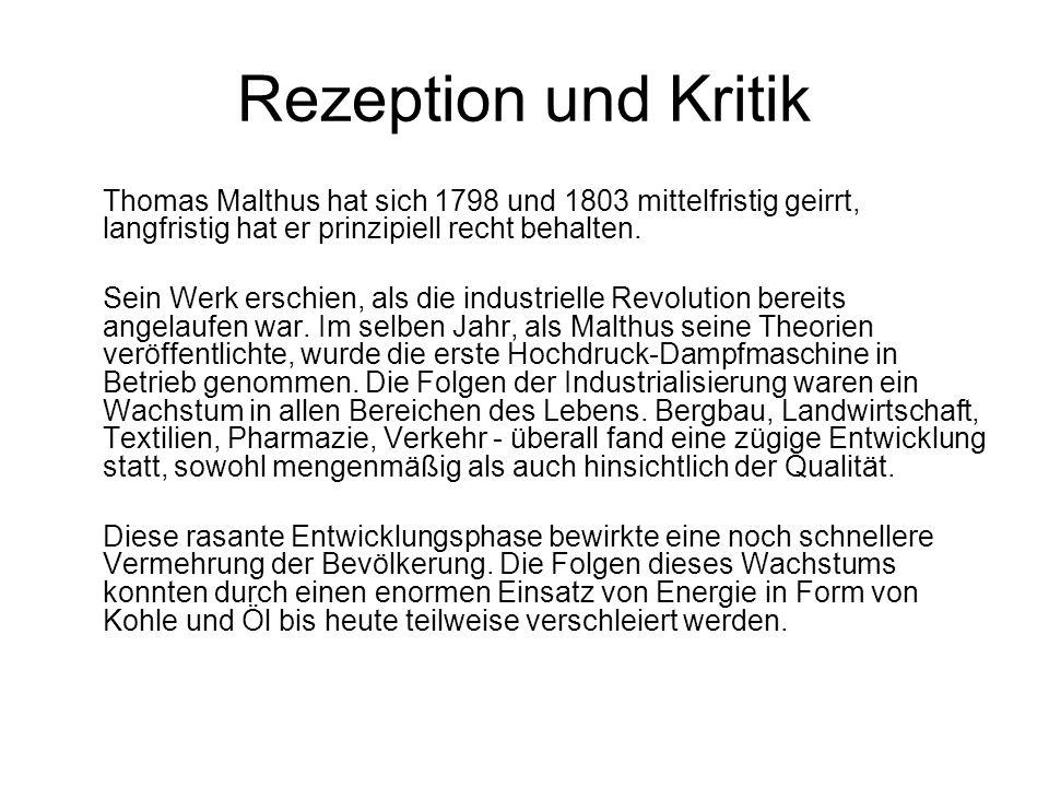 Rezeption und Kritik Thomas Malthus hat sich 1798 und 1803 mittelfristig geirrt, langfristig hat er prinzipiell recht behalten. Sein Werk erschien, al