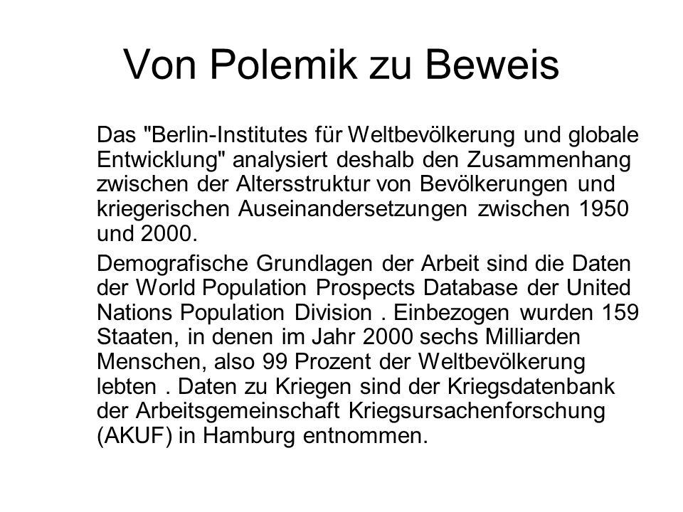 Von Polemik zu Beweis Das Berlin-Institutes für Weltbevölkerung und globale Entwicklung analysiert deshalb den Zusammenhang zwischen der Altersstruktur von Bevölkerungen und kriegerischen Auseinandersetzungen zwischen 1950 und 2000.