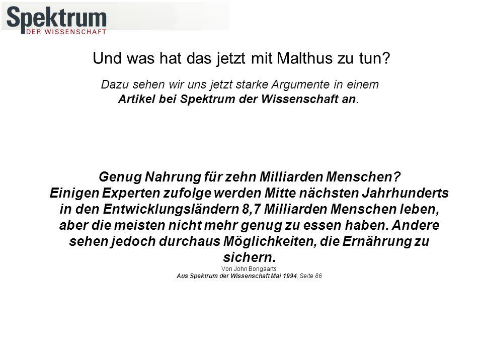 Und was hat das jetzt mit Malthus zu tun. Genug Nahrung für zehn Milliarden Menschen.