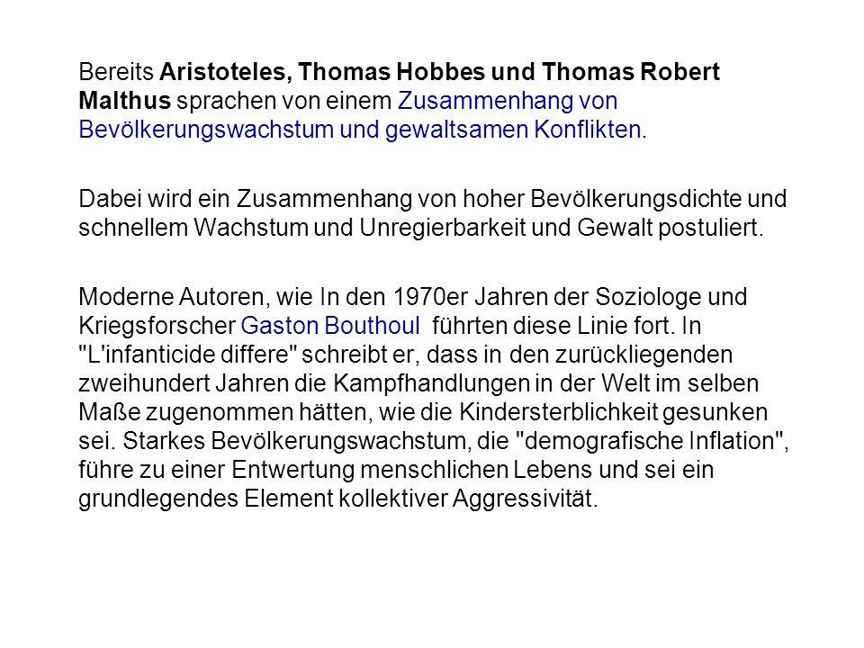 Bereits Aristoteles, Thomas Hobbes und Thomas Robert Malthus sprachen von einem Zusammenhang von Bevölkerungswachstum und gewaltsamen Konflikten. Dabe
