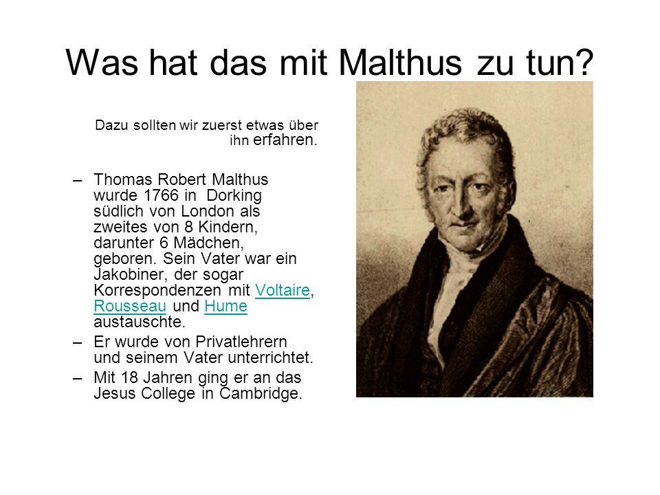 Was hat das mit Malthus zu tun? Dazu sollten wir zuerst etwas über ihn erfahren. –Thomas Robert Malthus wurde 1766 in Dorking südlich von London als z