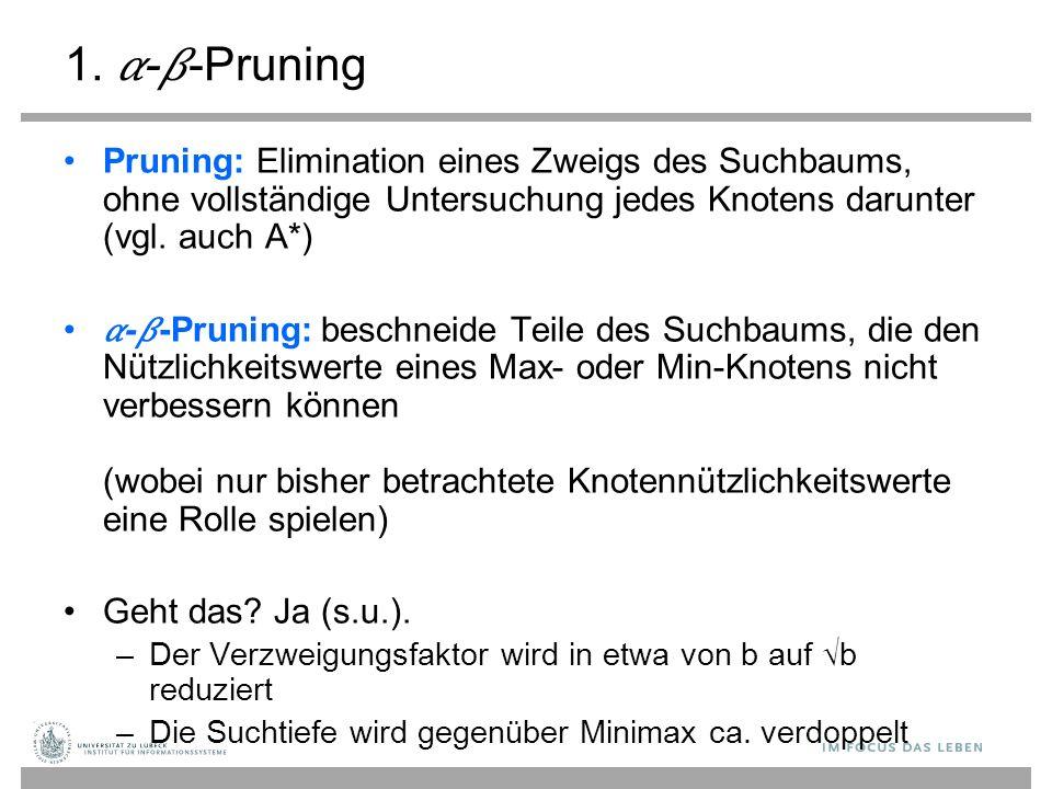 1. --Pruning Pruning: Elimination eines Zweigs des Suchbaums, ohne vollständige Untersuchung jedes Knotens darunter (vgl. auch A*) --Pruning: beschnei