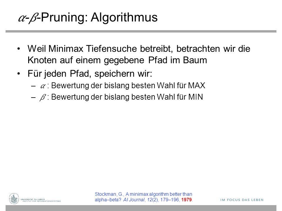 --Pruning: Algorithmus Weil Minimax Tiefensuche betreibt, betrachten wir die Knoten auf einem gegebene Pfad im Baum Für jeden Pfad, speichern wir: – :