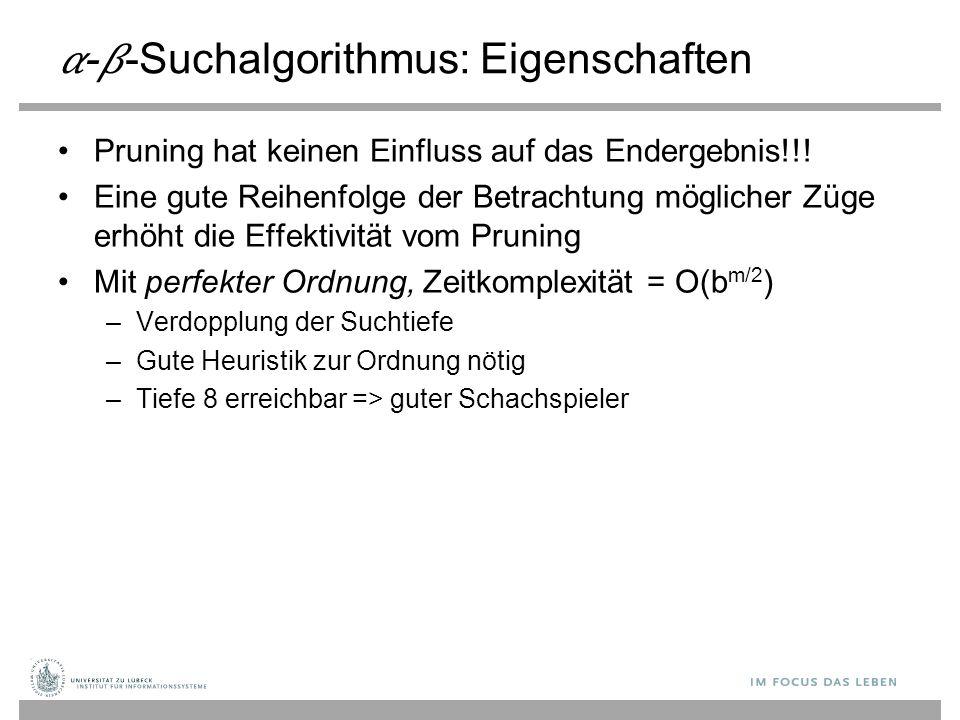 --Suchalgorithmus: Eigenschaften Pruning hat keinen Einfluss auf das Endergebnis!!! Eine gute Reihenfolge der Betrachtung möglicher Züge erhöht die Ef