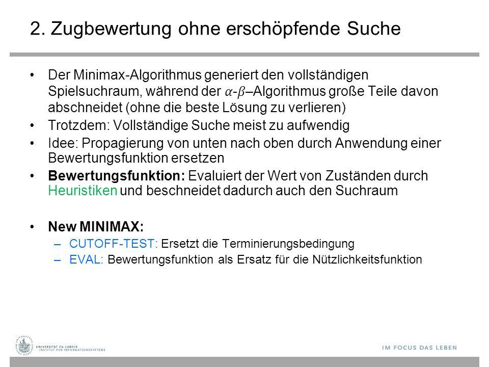2. Zugbewertung ohne erschöpfende Suche Der Minimax-Algorithmus generiert den vollständigen Spielsuchraum, während der -–Algorithmus große Teile davon
