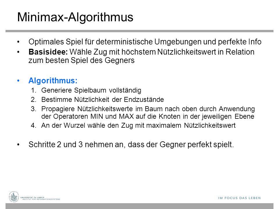 Minimax-Algorithmus Optimales Spiel für deterministische Umgebungen und perfekte Info Basisidee: Wähle Zug mit höchstem Nützlichkeitswert in Relation