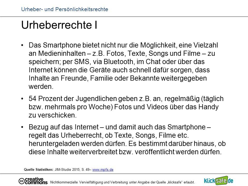 Urheber- und Persönlichkeitsrechte Urheberrechte I Das Smartphone bietet nicht nur die Möglichkeit, eine Vielzahl an Medieninhalten – z.B. Fotos, Text