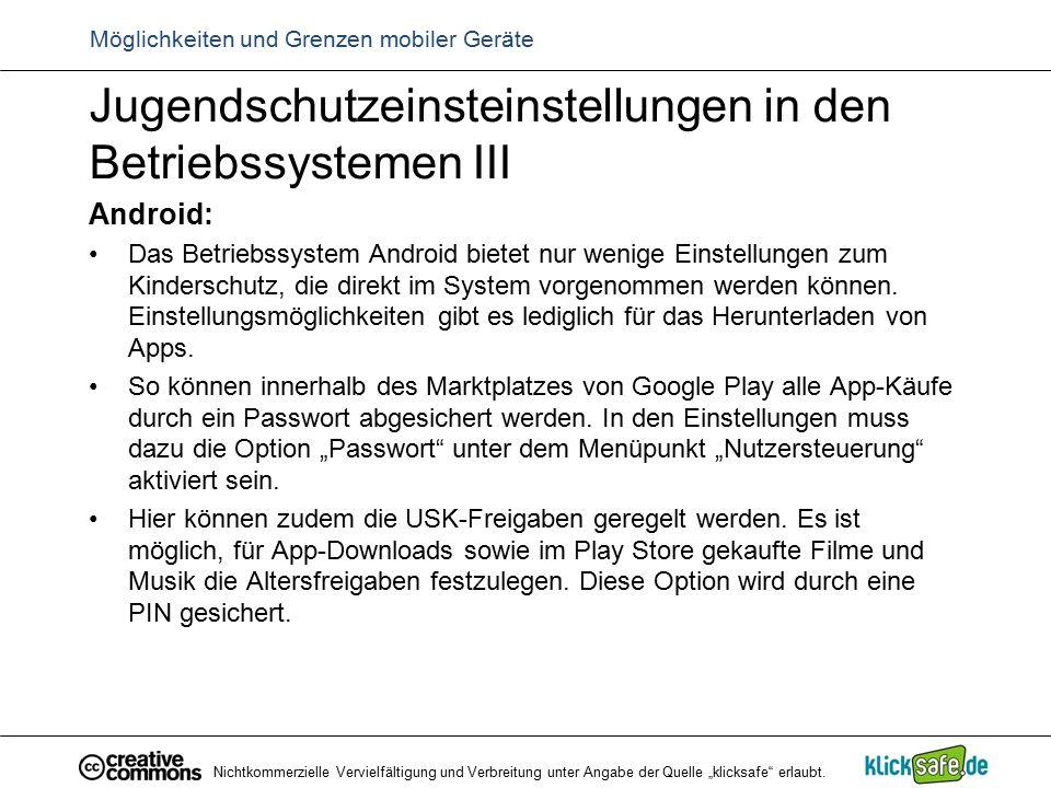 Jugendschutzeinsteinstellungen in den Betriebssystemen III Android: Das Betriebssystem Android bietet nur wenige Einstellungen zum Kinderschutz, die d