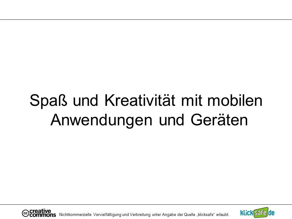"""Spaß und Kreativität mit mobilen Anwendungen und Geräten Nichtkommerzielle Vervielfältigung und Verbreitung unter Angabe der Quelle """"klicksafe"""" erlaub"""