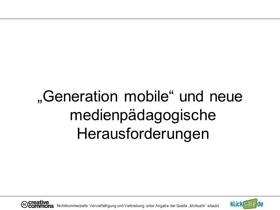 """""""Generation mobile"""" und neue medienpädagogische Herausforderungen Nichtkommerzielle Vervielfältigung und Verbreitung unter Angabe der Quelle """"klicksaf"""