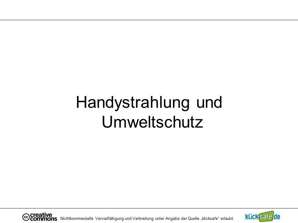 """Handystrahlung und Umweltschutz Nichtkommerzielle Vervielfältigung und Verbreitung unter Angabe der Quelle """"klicksafe"""" erlaubt."""