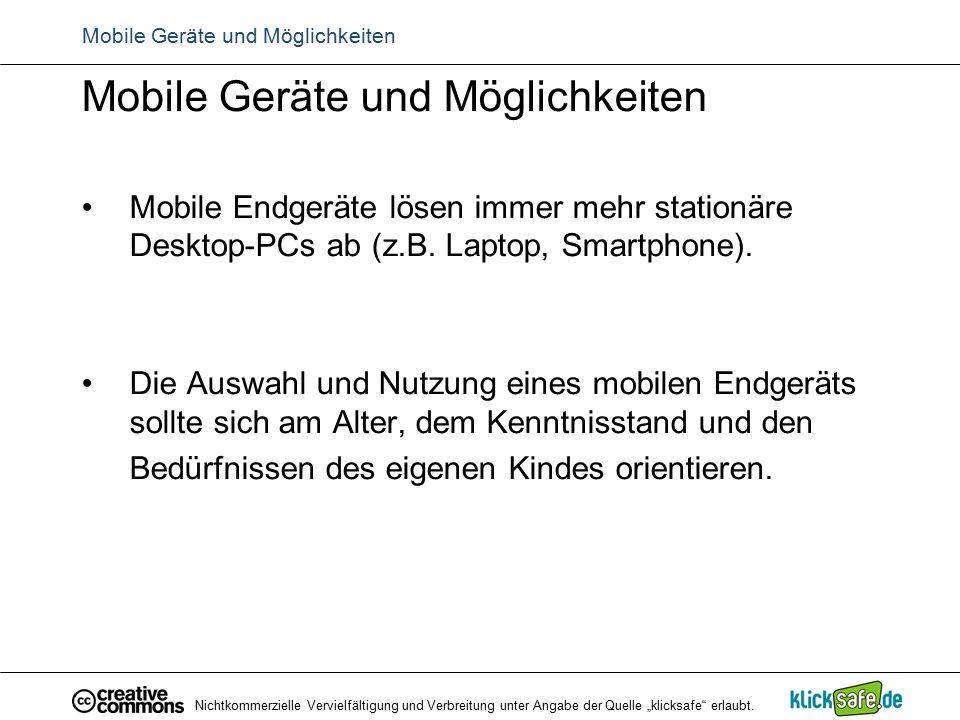 Mobile Geräte und Möglichkeiten Mobile Endgeräte lösen immer mehr stationäre Desktop-PCs ab (z.B. Laptop, Smartphone). Die Auswahl und Nutzung eines m