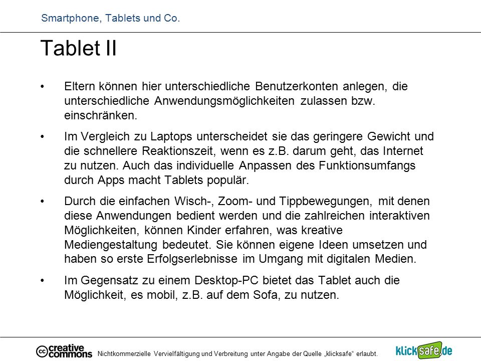 Tablet II Eltern können hier unterschiedliche Benutzerkonten anlegen, die unterschiedliche Anwendungsmöglichkeiten zulassen bzw. einschränken. Im Verg