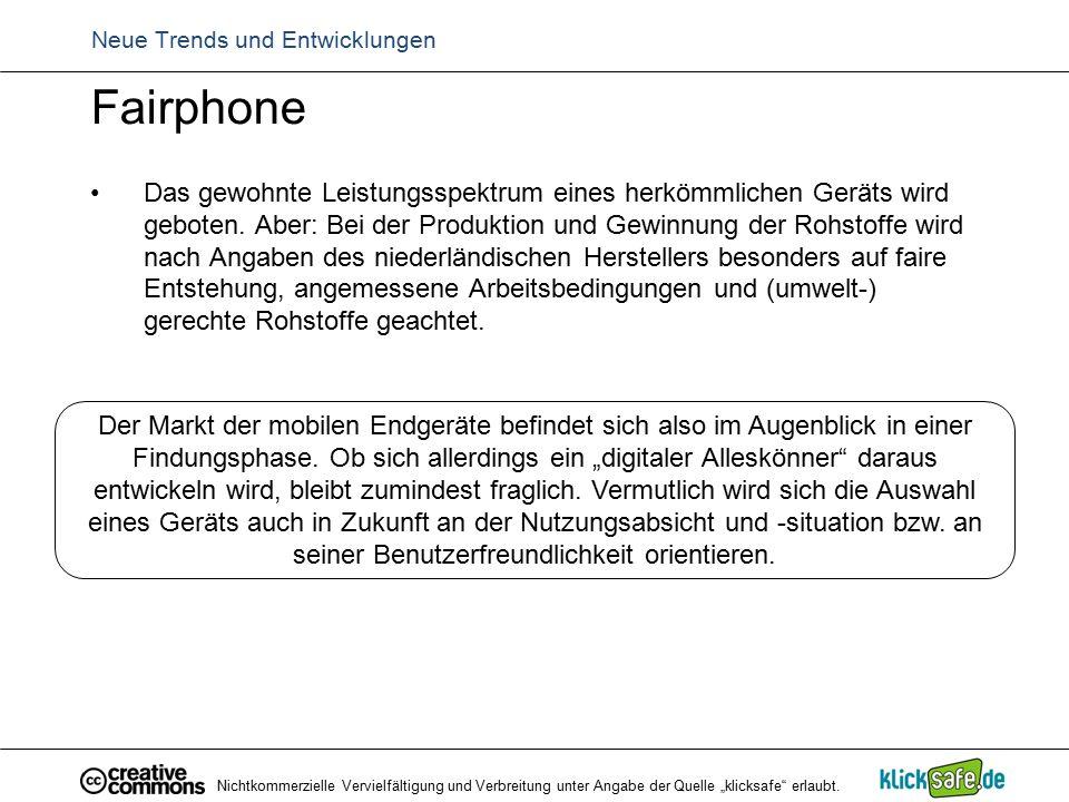 Neue Trends und Entwicklungen Fairphone Das gewohnte Leistungsspektrum eines herkömmlichen Geräts wird geboten. Aber: Bei der Produktion und Gewinnung