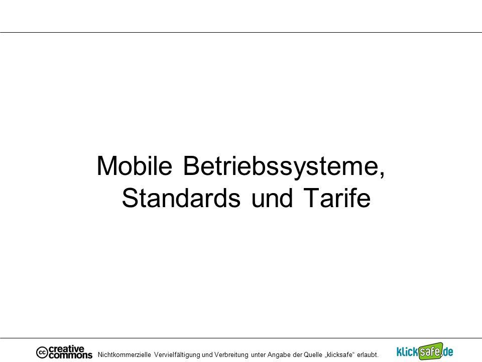 """Mobile Betriebssysteme, Standards und Tarife Nichtkommerzielle Vervielfältigung und Verbreitung unter Angabe der Quelle """"klicksafe"""" erlaubt."""
