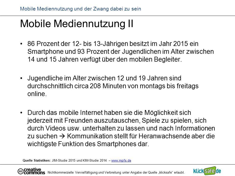 """Nichtkommerzielle Vervielfältigung und Verbreitung unter Angabe der Quelle """"klicksafe"""" erlaubt. Mobile Mediennutzung und der Zwang dabei zu sein Mobil"""