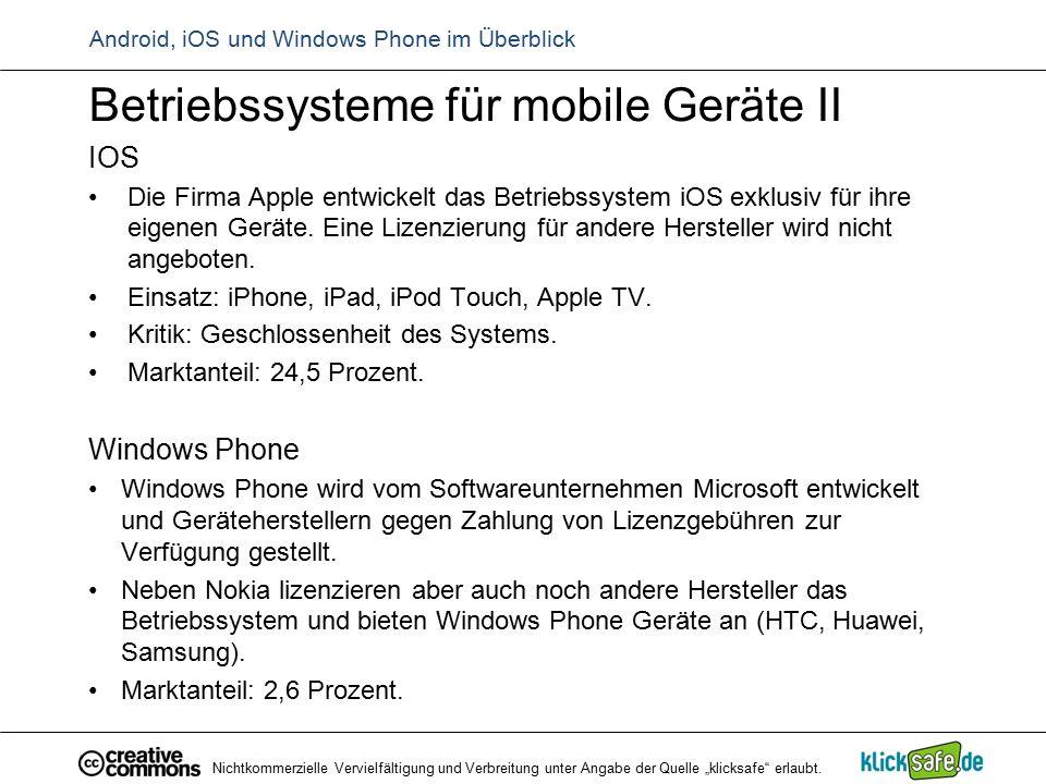Android, iOS und Windows Phone im Überblick Betriebssysteme für mobile Geräte II IOS Die Firma Apple entwickelt das Betriebssystem iOS exklusiv für ih