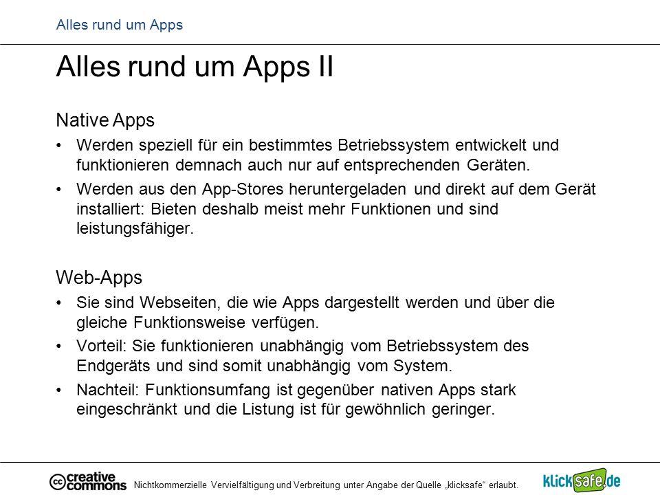 Alles rund um Apps Alles rund um Apps II Native Apps Werden speziell für ein bestimmtes Betriebssystem entwickelt und funktionieren demnach auch nur a