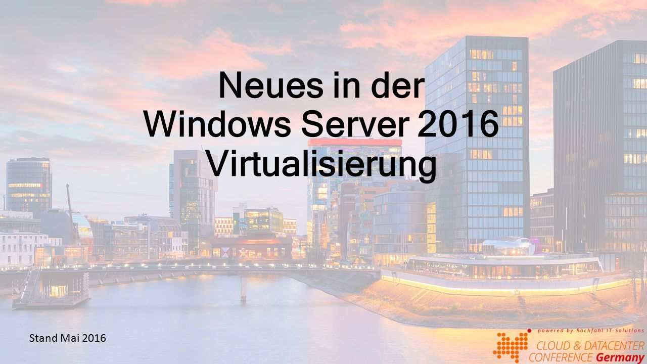 Neues in der Windows Server 2016 Virtualisierung Stand Mai 2016
