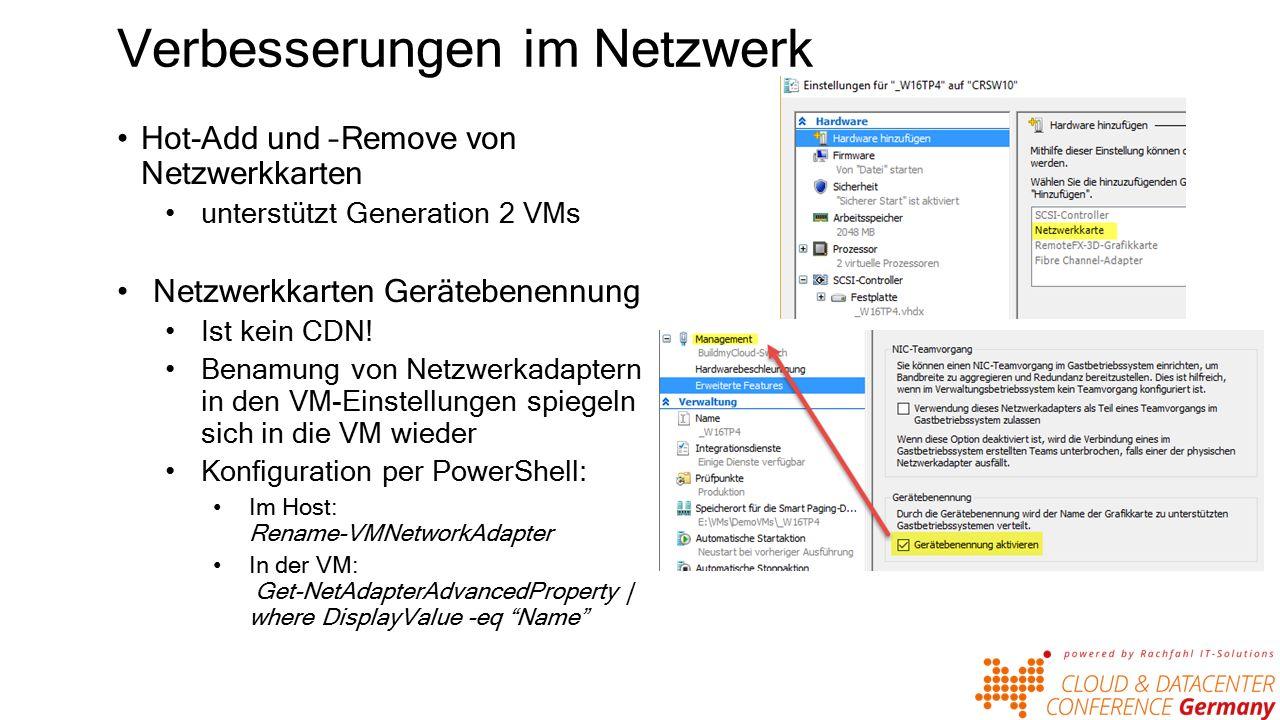 Verbesserungen im Netzwerk Hot-Add und –Remove von Netzwerkkarten unterstützt Generation 2 VMs Netzwerkkarten Gerätebenennung Ist kein CDN.