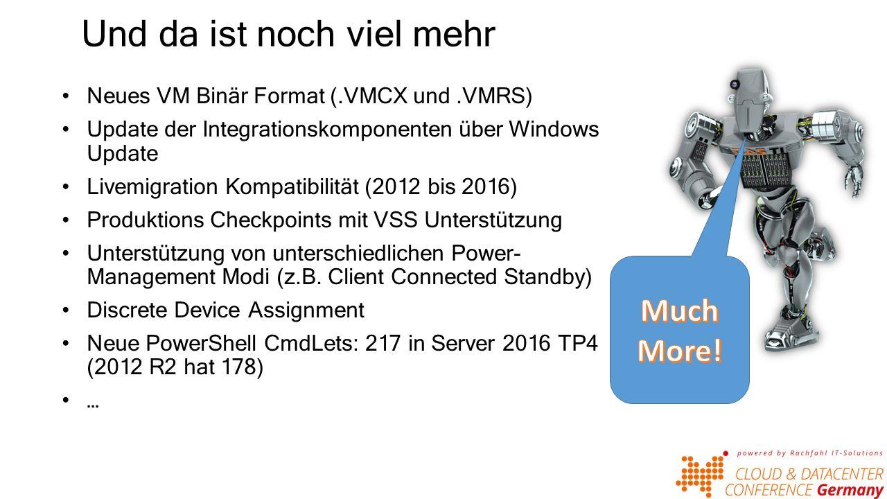 Und da ist noch viel mehr Neues VM Binär Format (.VMCX und.VMRS) Update der Integrationskomponenten über Windows Update Livemigration Kompatibilität (2012 bis 2016) Produktions Checkpoints mit VSS Unterstützung Unterstützung von unterschiedlichen Power- Management Modi (z.B.