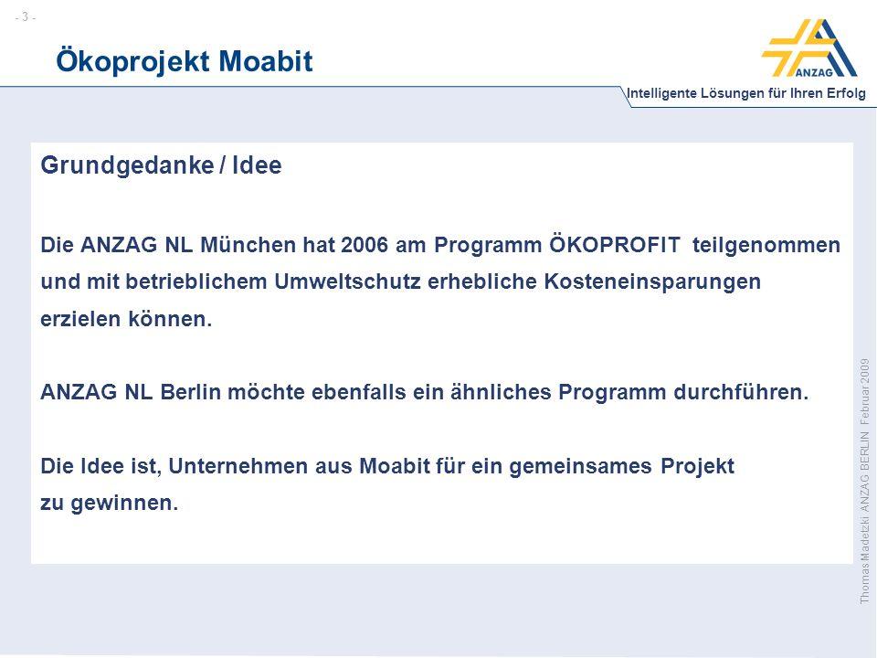 - 4 - Intelligente Lösungen für Ihren Erfolg Thomas Madetzki ANZAG BERLIN Februar 2009 Ökoprojekt Moabit Was ist ÖKOPROFIT.