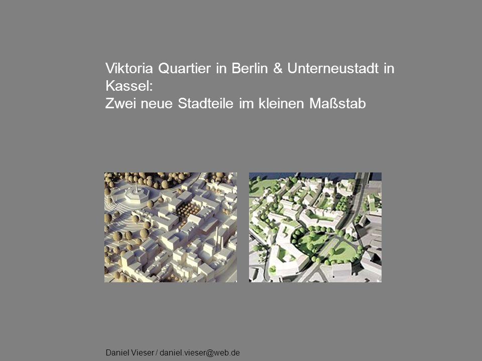 . Viktoria Quartier in Berlin & Unterneustadt in Kassel: Zwei neue Stadteile im kleinen Maßstab Daniel Vieser / daniel.vieser@web.de