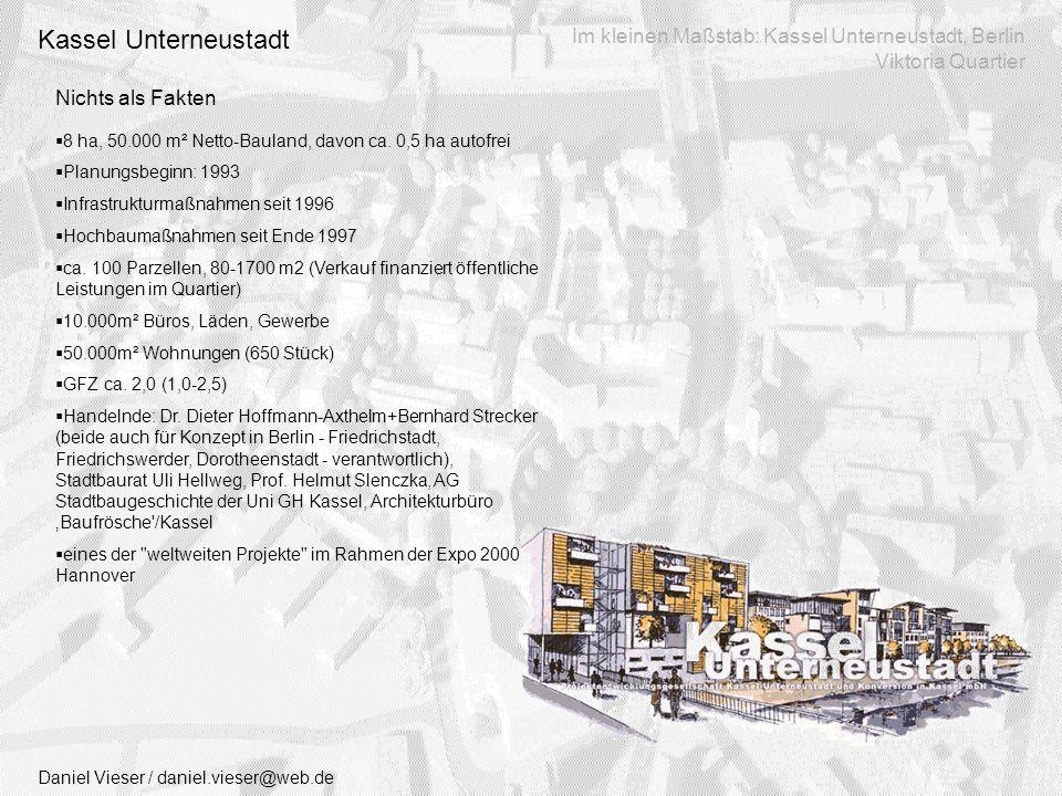 Nichts als Fakten Daniel Vieser / daniel.vieser@web.de Im kleinen Maßstab: Kassel Unterneustadt, Berlin Viktoria Quartier Kassel Unterneustadt  8 ha, 50.000 m² Netto-Bauland, davon ca.